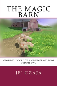 Magic Barn volume two Growing up wild on a New England Farm