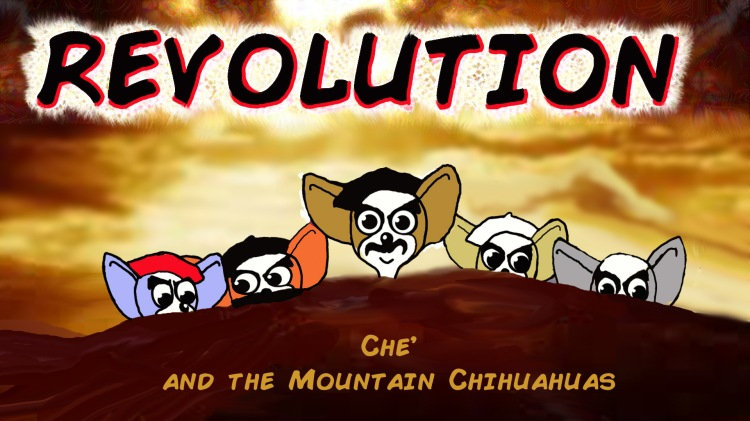 Coming Soon! Revolution: Che and the Mountain Chihuahuas